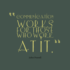 Communication-works-for-those-who__quotes-by-John-Powell-39